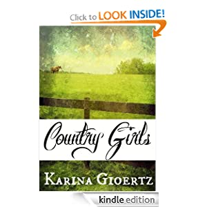 Free Kindle Book: Country Girls, by Karina Gioertz. Publication Date: January 9, 2012