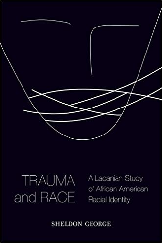 Trauma and Race: A Lacanian Study of African American Racial Identity