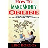 Eric Borgos: How To Make Money Online: Work From Home and Get Rich On The Internet