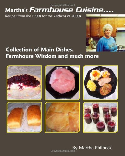 Martha'S Farmhouse Cuisine: Recipes From 1900S For The Kitchens Of 2000S