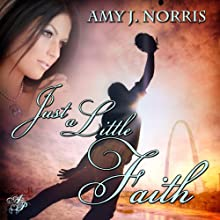Just a Little Faith (       UNABRIDGED) by Amy Norris Narrated by Anne Swist
