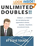 "Unlimited Doubles!!: Finally...A ""System"" for out-playing your opponents in tennis. Anytime. Anywhere. GUARANTEED."