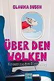 Über den Wolken: Kurioses aus dem Fliegeralltag (Allgemeine Reihe. Bastei Lübbe Taschenbücher)