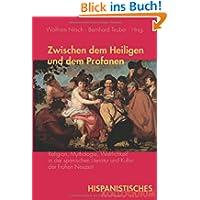 Zwischen dem Heiligen und dem Profanen: Religion, Mythologie, Weltlichkeit in der spanischen Literatur und Kultur...
