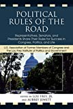 Political Rules of the Road: Representatives, Senators and Presidents Share their Rules for Success in Congress, Politics and Life