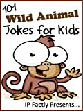 101 Wild Animal Jokes for Kids (Animal Jokes for Kids - Joke Books for Kids vol. 12)