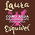 Como agua para chocolate [Like Water for Chocolate] Hörbuch von Laura Esquivel Gesprochen von: Yareli Arismendi