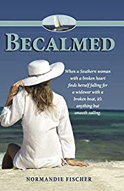 Becalmed: When a Southern woman with a broken heart finds herself falling for a widower with a broken boat, it's anything but smooth sailing.