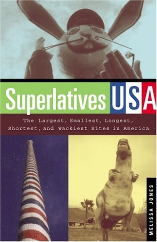 , by Melissa Jones Superlatives USA: The Largest, Smallest, Longest, Shortest, and Wackiest Sites in America (Capital T [Paperback]From Ca