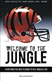 Welcome to the Jungle: Everything You Need to Know to Be a Bengals Fan