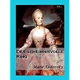 """Der geheimnisvolle Ring. Ein Liebesroman aus dem Wien Maria Theresiasvon """"Marie Andrevsky"""""""