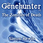 The Zombies of Death: The Genehunter, Book 2 | Simon Kewin