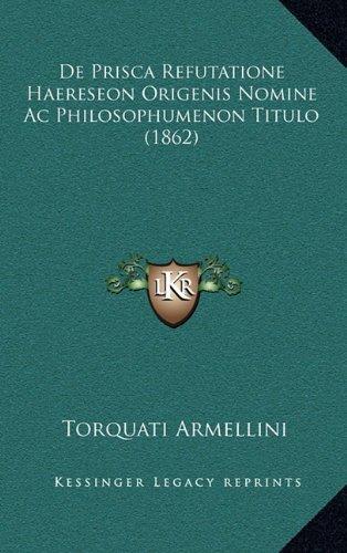 de Prisca Refutatione Haereseon Origenis Nomine AC Philosophumenon Titulo (1862)
