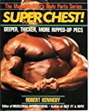 img - for Super Chest !: Deeper, Thicker, More Ripped-Up Pecs (Musclebuilder's Body Parts Series) book / textbook / text book