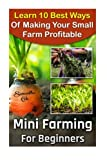 img - for Mini Farming For Beginners: Learn 10 Best Ways Of Making Your Small Farm Profitable: (Mini Farming Self-Sufficiency On 1/ 4 acre) (Backyard ... Urban farming, How to build a chicken coop,) book / textbook / text book