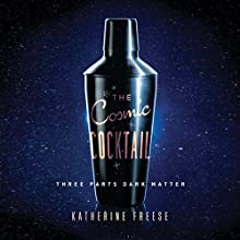 The Cosmic Cocktail: Three Parts Dark Matter Audiobook by Katherine Freese Narrated by Tamara Marston