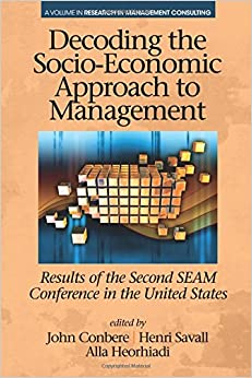 Decoding The Socio-Economic Approach To Management: Results Of The Second SEAM Conference In The United States (Research In Management Consulting)