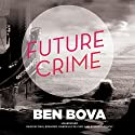 Future Crime (       UNABRIDGED) by Ben Bova Narrated by J. Paul Boehmer, Gabrielle de Cuir, Stefan Rudnicki