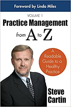 Practice Management From A To Z: A Readable Guide To A Healthy Practice (Volume 1)