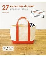 27 sacs en toile de coton : Simples et faciles - Modèles à réaliser sans patron ! Cabas, besaces, sacs... Leçon de couture pas à pas
