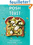 Posh Toast: Over 70 Recipes for Glori...