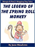 The Legend of the Spring Roll Monkey: A Beautifully Illustrated Humorous Story About Friendship (Morgie and Peej's Wagging Dog Tales)