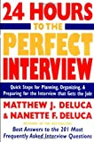 img - for 24 Hours to the Perfect Interview: Quick Steps for Planning, Organizing, and Preparing for the Interview that Gets the Job book / textbook / text book
