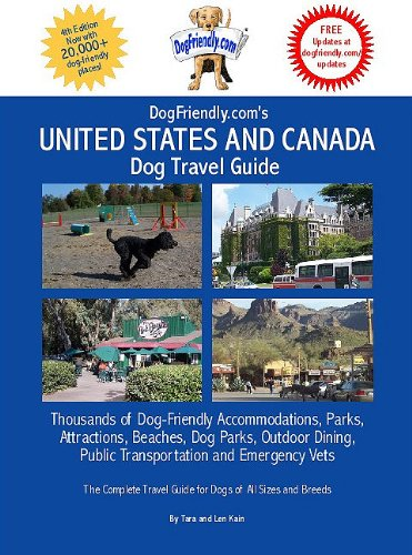 DogFriendly.com's United States and Canada Dog Travel Guide: Thousands of Dog-Friendly Accommodations, Parks, Attractions, Beaches, Dog Parks, Outdoor Dining, Public Transportation and Emergency Vets