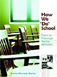 img - for How We Do School: Poems to Encourage Teacher Reflection by Karen Morrow Durica (2007-02-20) book / textbook / text book