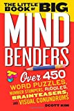 img - for The Little Book of Big Mind Benders: Over 450 Word Puzzles, Number Stumpers, Riddles, Brainteasers, and Visual Conundrums book / textbook / text book