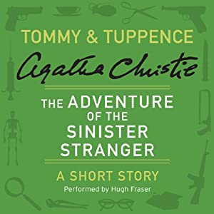 The Adventure of the Sinister Stranger: A Tommy & Tuppence Short Story | [Agatha Christie]