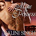 Mine to Possess: Psy-Changeling Series, Book 4 Audiobook by Nalini Singh Narrated by Angela Dawe