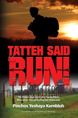 Tatteh said RUN!; The Heroic True Story of a Young Man's Miraculous Escape During the Holocaust