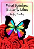 Childrens Book - What Rainbow Butterfly Likes