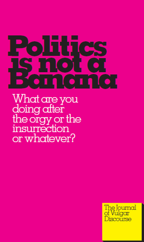 Politics is not a Banana: What are you doing after the orgy or the insurrection or whatever?