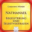 Nathanael: Begeisterung und Selbstvertrauen Hörbuch von Christine Woydt Gesprochen von: Christine Woydt