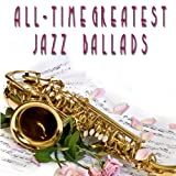All-Time Greatest Jazz Ballads ~ Various artists
