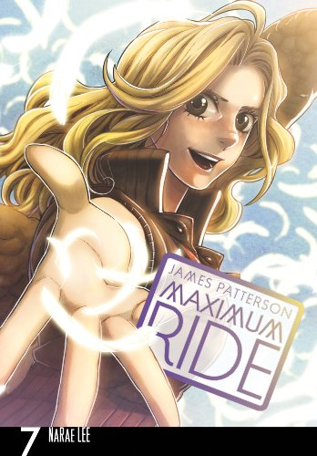 James Patterson - Maximum Ride: The Manga, Vol. 7