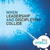 When Leadership and Discipleship Collide | Bill Hybels