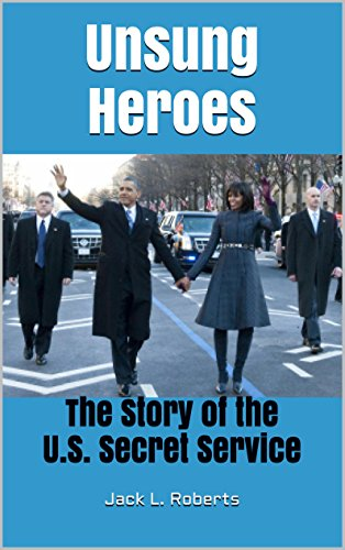 Jack L. Roberts - Unsung Heroes: The Story of the U.S. Secret Service (English Edition)