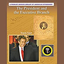 The President and the Executive Branch: Primary Source Library of American Citizenship Audiobook by Tracie Egan Narrated by Ann Harada