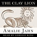 The Clay Lion (       UNABRIDGED) by Amalie Jahn Narrated by Lorelei King