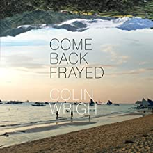 Come Back Frayed Audiobook by Colin Wright Narrated by Colin Wright