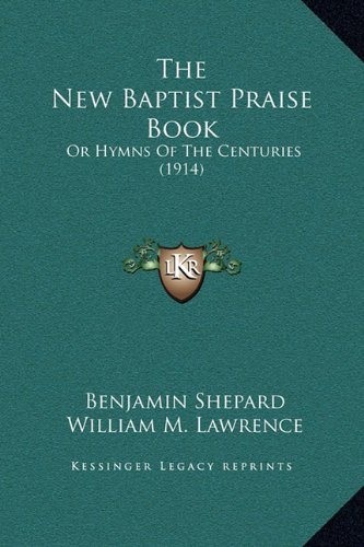 The New Baptist Praise Book: Or Hymns of the Centuries (1914)