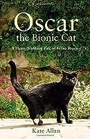 Oscar: The Bionic Cat: A Heart-Warming Tale of Feline Bravery
