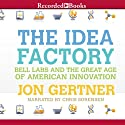 The Idea Factory: Bell Labs and the Great Age of American Innovation (       UNABRIDGED) by Jon Gertner Narrated by Chris Sorensen