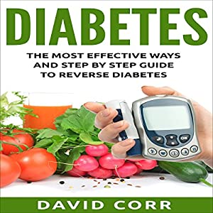 Diabetes: The Most Effective Ways and Step-by-Step Guide to Reverse Diabetes Audiobook