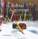 echange, troc Arnaud Cathrine, Grégoire Louis - Un amour à la gomme