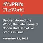 Beloved Around the World, the Late Leonard Cohen Had Deity-Like Status in Israel | Matthew Bell