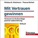 Mit Vertrauen gewinnen: Vertrauen ist die Grundlage positiver Lebensführung | Nikolaus B. Enkelmann,Thomas Rückerl